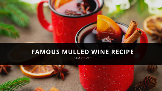 Sam Cover Shares Famous Mulled Wine Recipe